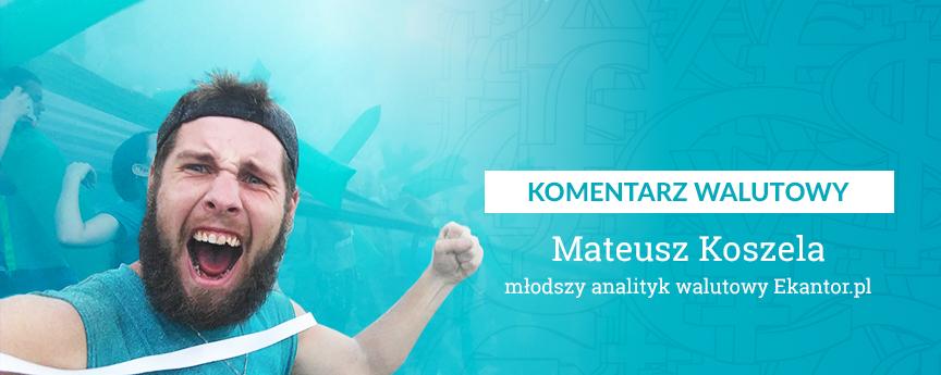 komentarz walutowy, Mateusz Koszela, wymiana walut, wymiana walut online, kurs walut, Ekantor.pl