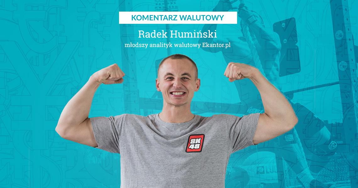 Radek Humiński, komentarz walutowy, wymiana walut, kantor internetowy, Ekantor.pl
