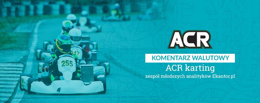 komentarz walutowy, kartingi, ACR, Ekantor.pl