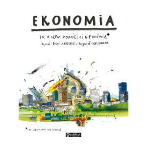Ekonomia. To o czym dorośli Ci nie mówią, Boguś Janiszewski, ekonomia dla dzieci, podstawy ekonomii, literatura dziecięca, edukacja finansowa, Ekantor.pl