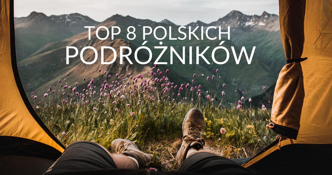 8 polskich podróżników, których musisz znać jeśli kochasz odkrywać nieznane_blogerzy podrozniczy_blog_podroze_social media podroznik_martyna wojciechowska blog_ekantor pl_wymiana walut online