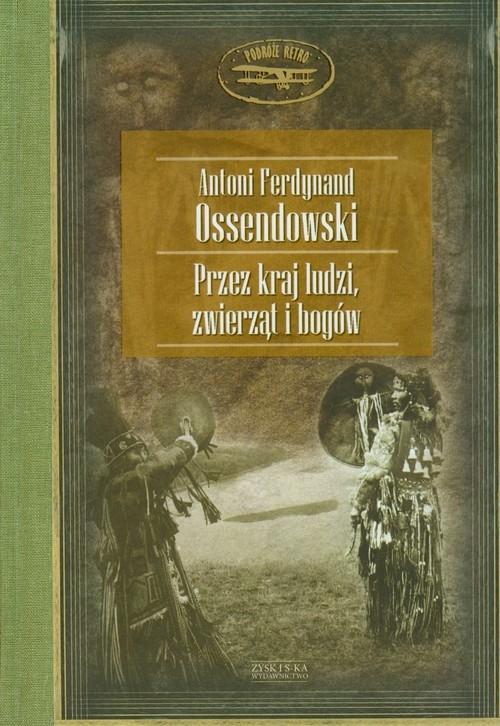 Przez kraj ludzi, zwierzat i bogow - Antoni Ferdynand Ossendowski,ksiazki podroznicze, polscy podroznicy, najwięksi podróżnicy, najciekawsze ksiazki podroznicze